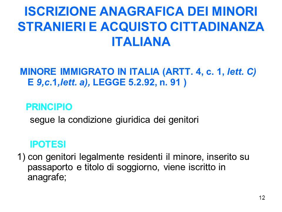 12 ISCRIZIONE ANAGRAFICA DEI MINORI STRANIERI E ACQUISTO CITTADINANZA ITALIANA MINORE IMMIGRATO IN ITALIA (ARTT. 4, c. 1, lett. C) E 9,c.1,lett. a), L