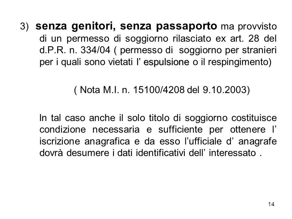 14 l espulsione 3) senza genitori, senza passaporto ma provvisto di un permesso di soggiorno rilasciato ex art. 28 del d.P.R. n. 334/04 ( permesso di