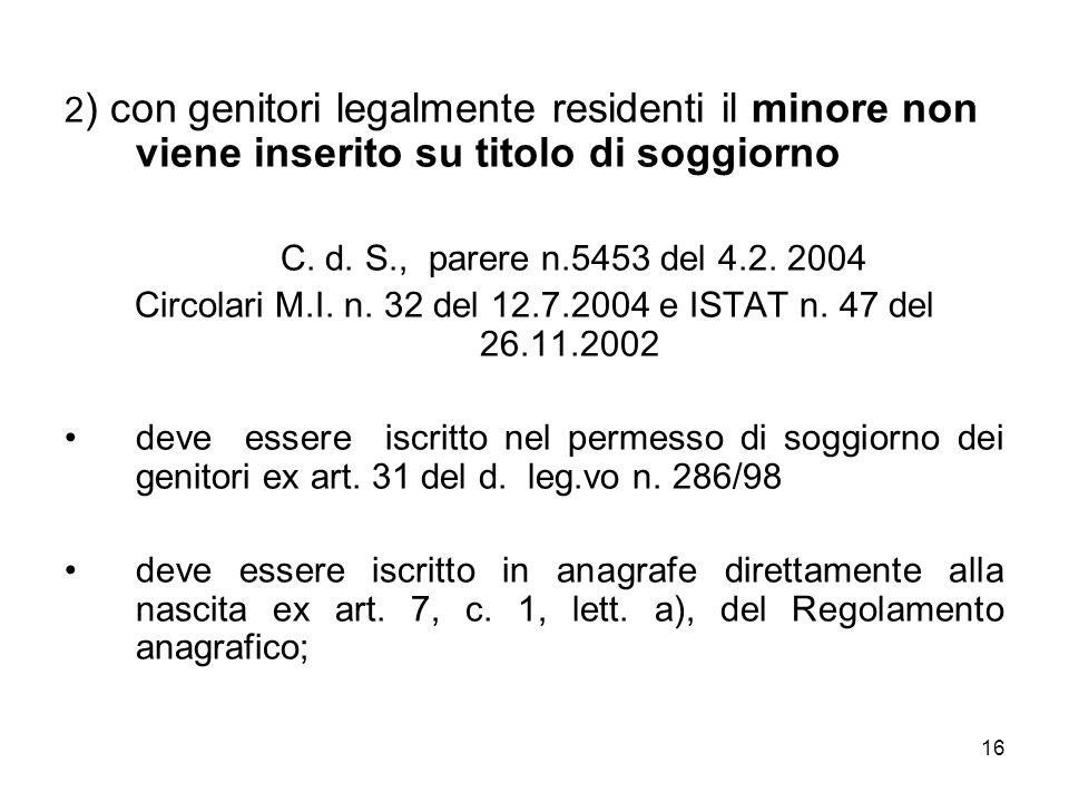 16 2 ) con genitori legalmente residenti il minore non viene inserito su titolo di soggiorno C. d. S., parere n.5453 del 4.2. 2004 Circolari M.I. n. 3