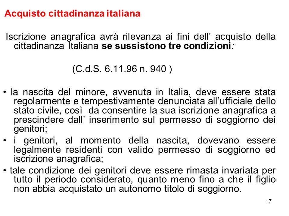 17 Acquisto cittadinanza italiana Iscrizione anagrafica avrà rilevanza ai fini dell acquisto della cittadinanza Italiana se sussistono tre condizioni: