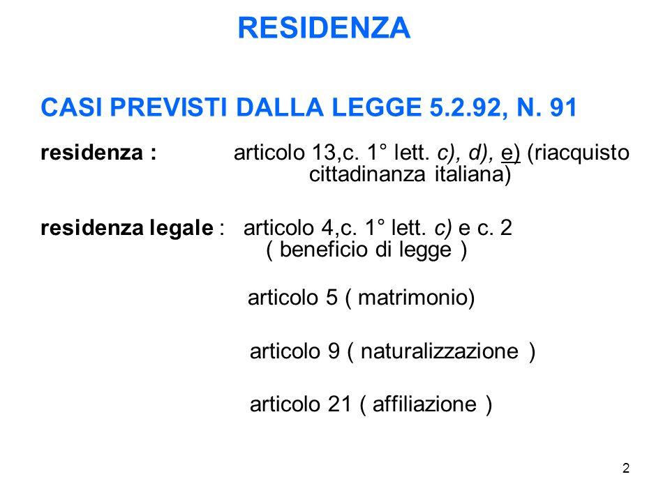 2 RESIDENZA CASI PREVISTI DALLA LEGGE 5.2.92, N. 91 residenza : articolo 13,c. 1° lett. c), d), e) (riacquisto cittadinanza italiana) residenza legale