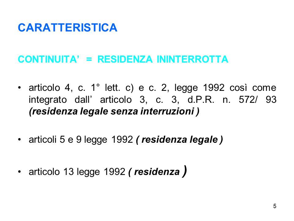 5 CARATTERISTICA CONTINUITA = RESIDENZA ININTERROTTA articolo 4, c. 1° lett. c) e c. 2, legge 1992 così come integrato dall articolo 3, c. 3, d.P.R. n