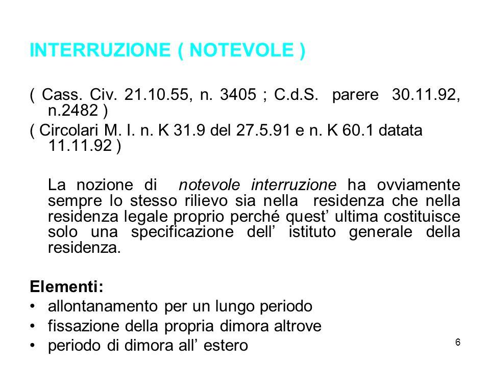 6 INTERRUZIONE ( NOTEVOLE ) ( Cass. Civ. 21.10.55, n. 3405 ; C.d.S. parere 30.11.92, n.2482 ) ( Circolari M. I. n. K 31.9 del 27.5.91 e n. K 60.1 data