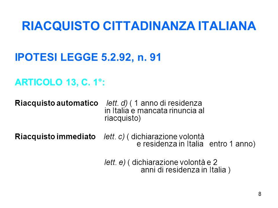 8 RIACQUISTO CITTADINANZA ITALIANA IPOTESI LEGGE 5.2.92, n. 91 ARTICOLO 13, C. 1°: Riacquisto automatico lett. d) ( 1 anno di residenza in Italia e ma