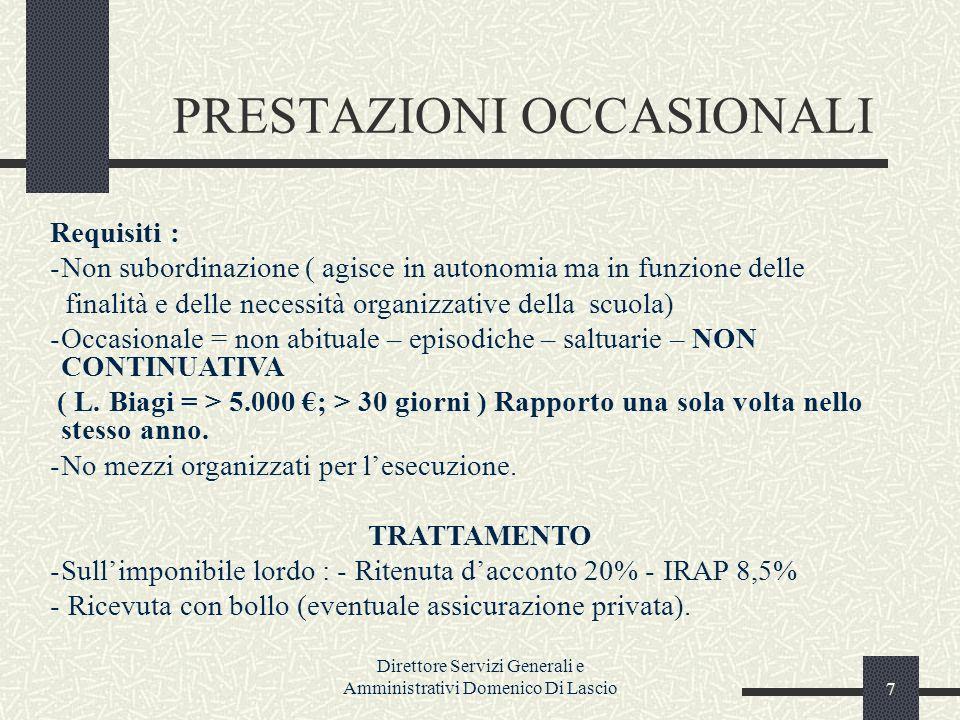 Direttore Servizi Generali e Amministrativi Domenico Di Lascio8 Per gli Estranei allamministrazione ATTI DA PORRE IN ESSERE: 1- Provvedimento d individuazione del contraenteProvvedimento d individuazione del contraente 2- Contratto 3- Eventuali coperture assicurative ( R.C.T./INAIL/INPS-Gestione separata ) DOCUMENTAZIONE E ATTI DA ACQUISIRE: a)Curriculum e certificazioni/autocertificazioni (titolo di studio-dati anagrafici-requisiti) b) Dichiarazione prestazione dopera / FatturaDichiarazione prestazione dopera c) Ricevuta di prestazione occasionaleRicevuta di prestazione occasionale