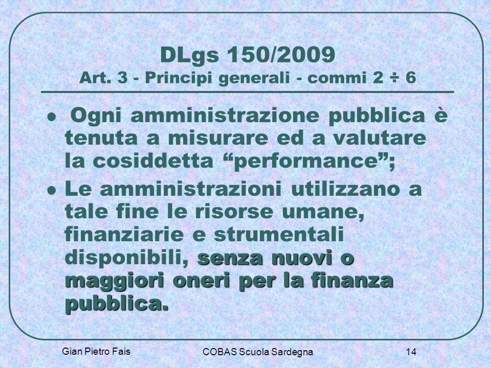 Gian Pietro Fais COBAS Scuola Sardegna 14 DLgs 150/2009 Art. 3 - Principi generali - commi 2 ÷ 6 Ogni amministrazione pubblica è tenuta a misurare ed