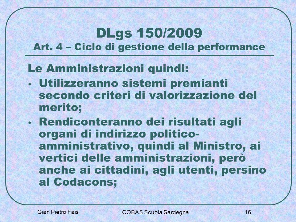 Gian Pietro Fais COBAS Scuola Sardegna 16 DLgs 150/2009 Art. 4 – Ciclo di gestione della performance Le Amministrazioni quindi: Utilizzeranno sistemi