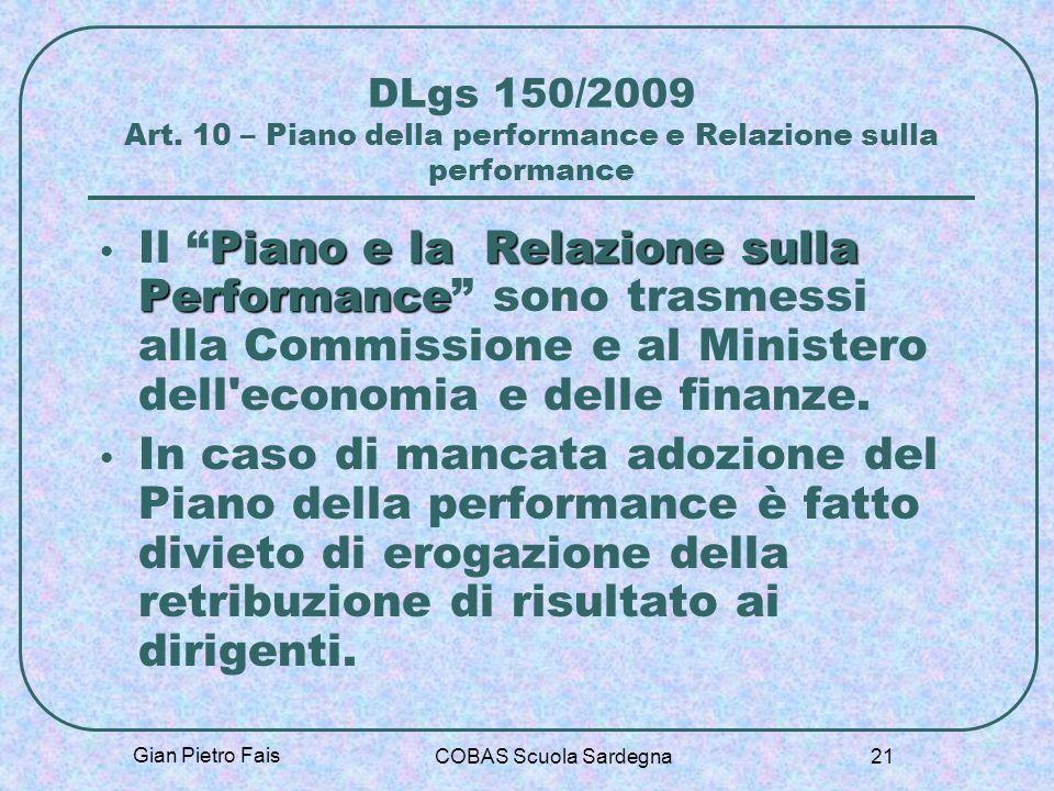 Gian Pietro Fais COBAS Scuola Sardegna 21 DLgs 150/2009 Art. 10 – Piano della performance e Relazione sulla performance Piano e la Relazione sulla Per