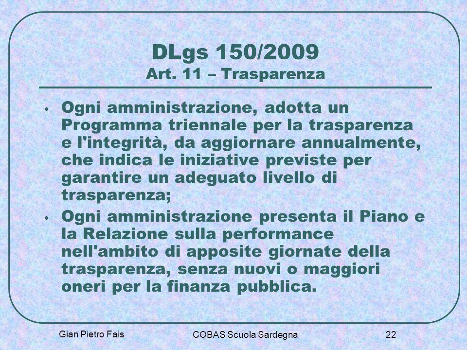 Gian Pietro Fais COBAS Scuola Sardegna 22 DLgs 150/2009 Art. 11 – Trasparenza Ogni amministrazione, adotta un Programma triennale per la trasparenza e