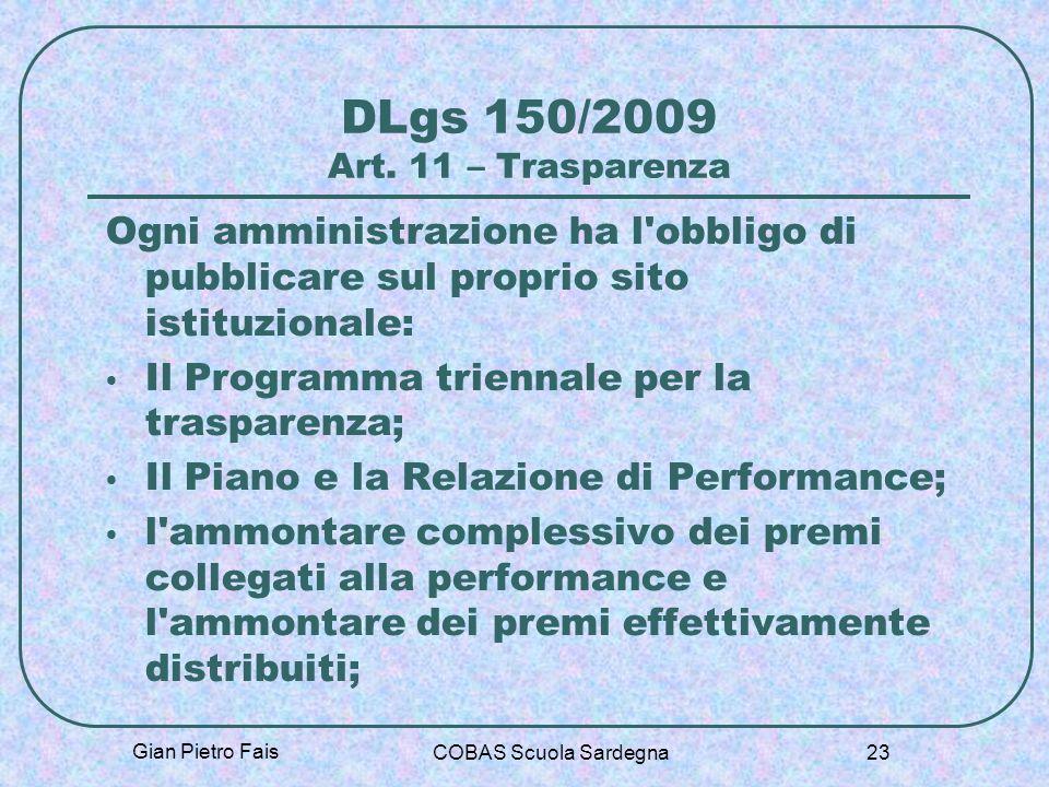 Gian Pietro Fais COBAS Scuola Sardegna 23 DLgs 150/2009 Art. 11 – Trasparenza Ogni amministrazione ha l'obbligo di pubblicare sul proprio sito istituz