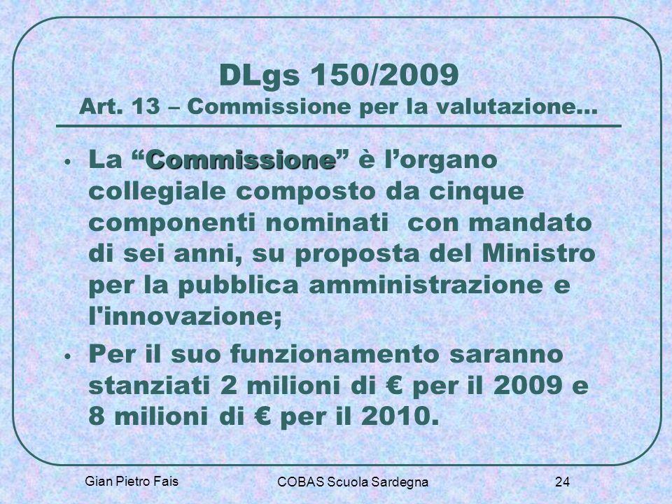 Gian Pietro Fais COBAS Scuola Sardegna 24 DLgs 150/2009 Art. 13 – Commissione per la valutazione… Commissione La Commissione è lorgano collegiale comp