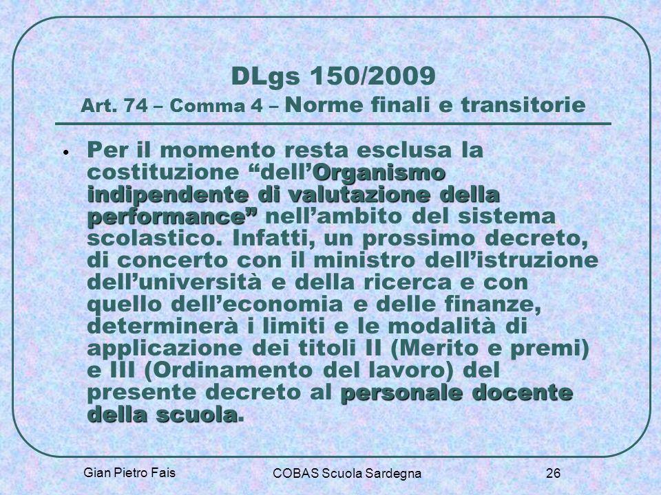 Gian Pietro Fais COBAS Scuola Sardegna 26 DLgs 150/2009 Art. 74 – Comma 4 – Norme finali e transitorie Organismo indipendente di valutazione della per