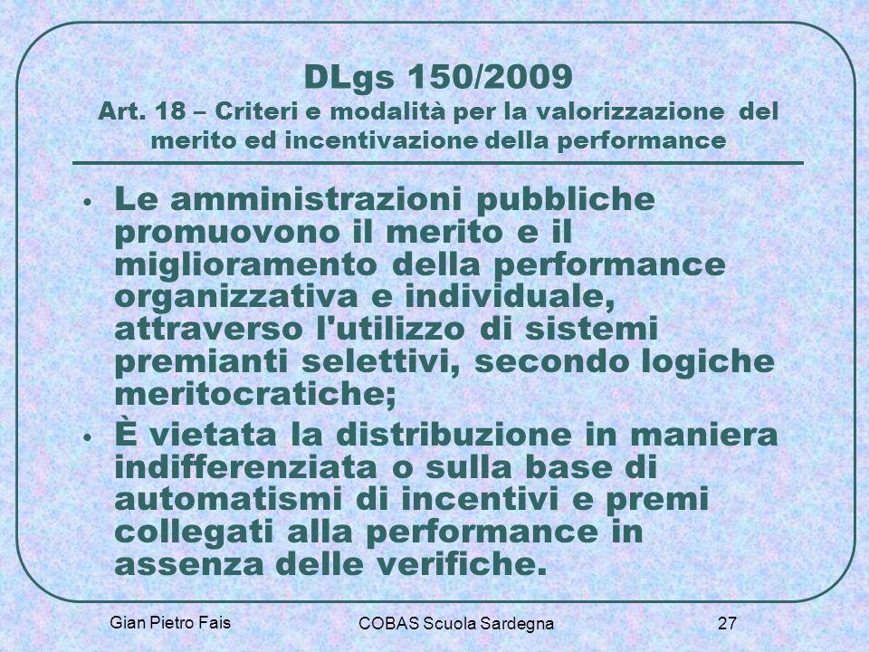 Gian Pietro Fais COBAS Scuola Sardegna 27 DLgs 150/2009 Art. 18 – Criteri e modalità per la valorizzazione del merito ed incentivazione della performa