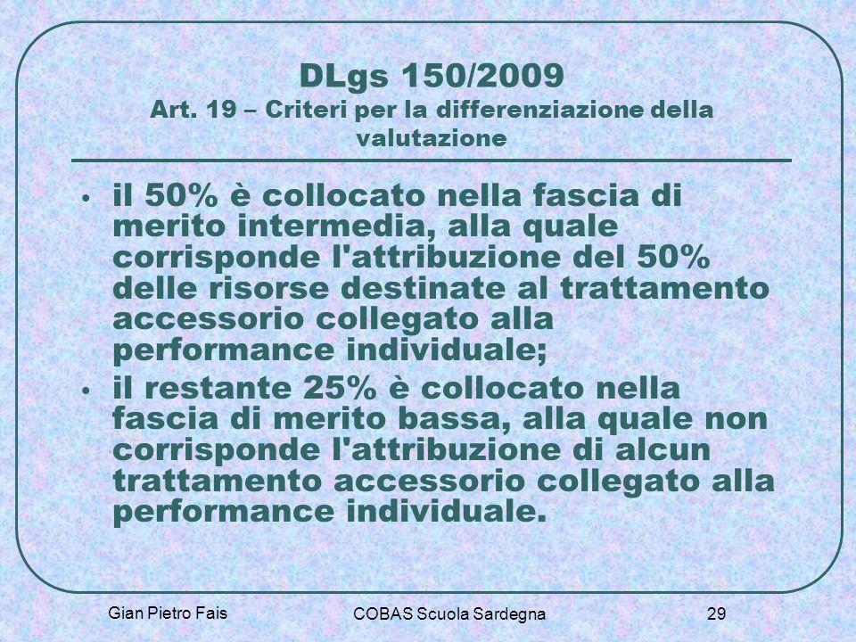 Gian Pietro Fais COBAS Scuola Sardegna 29 DLgs 150/2009 Art. 19 – Criteri per la differenziazione della valutazione il 50% è collocato nella fascia di