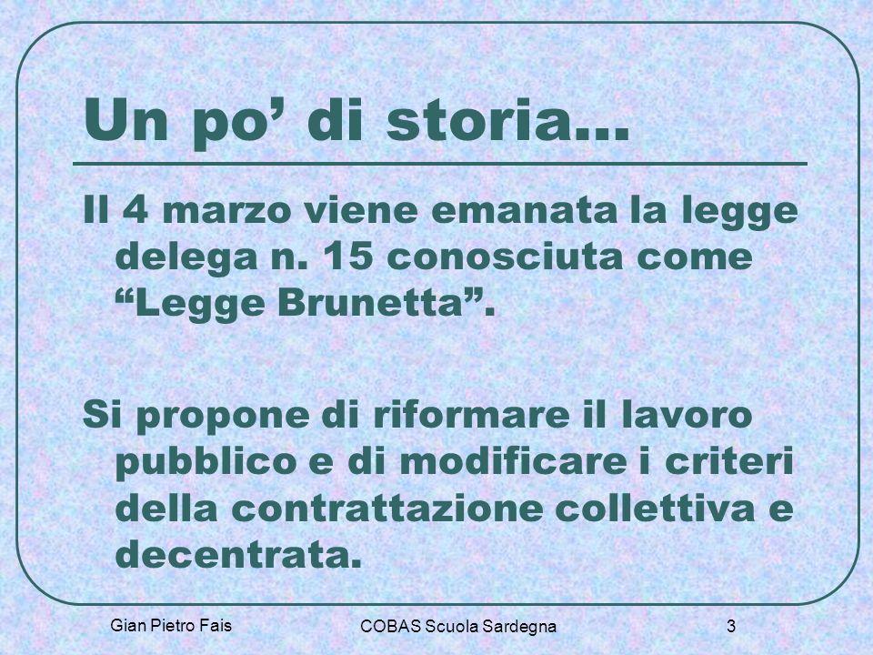 Gian Pietro Fais COBAS Scuola Sardegna 3 Un po di storia… Il 4 marzo viene emanata la legge delega n. 15 conosciuta come Legge Brunetta. Si propone di