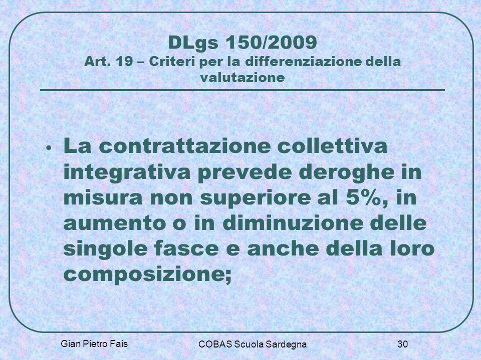 Gian Pietro Fais COBAS Scuola Sardegna 30 DLgs 150/2009 Art. 19 – Criteri per la differenziazione della valutazione La contrattazione collettiva integ