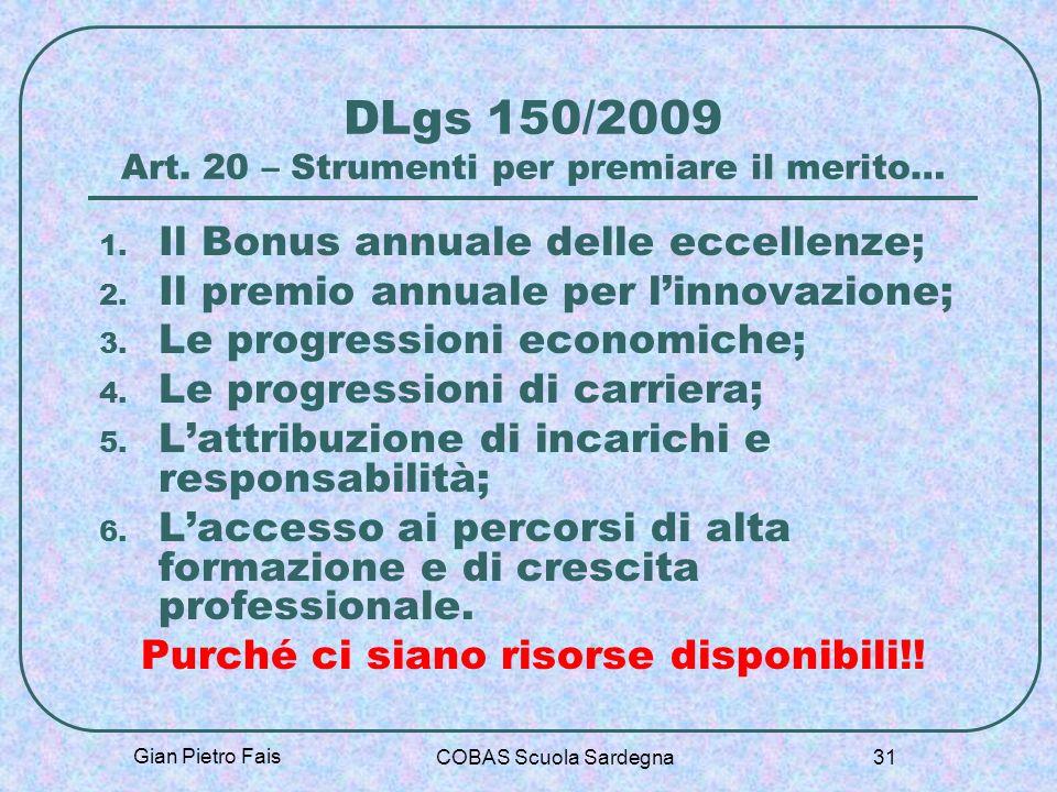 Gian Pietro Fais COBAS Scuola Sardegna 31 DLgs 150/2009 Art. 20 – Strumenti per premiare il merito… 1. Il Bonus annuale delle eccellenze; 2. Il premio