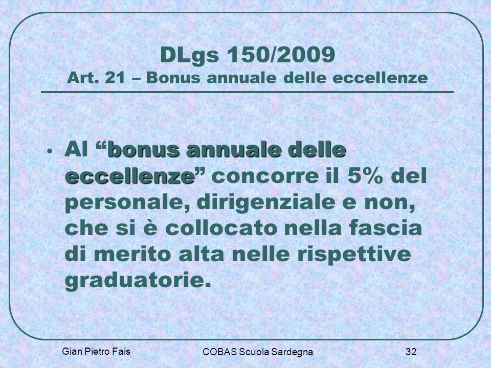 Gian Pietro Fais COBAS Scuola Sardegna 32 DLgs 150/2009 Art. 21 – Bonus annuale delle eccellenze bonus annuale delle eccellenze Al bonus annuale delle