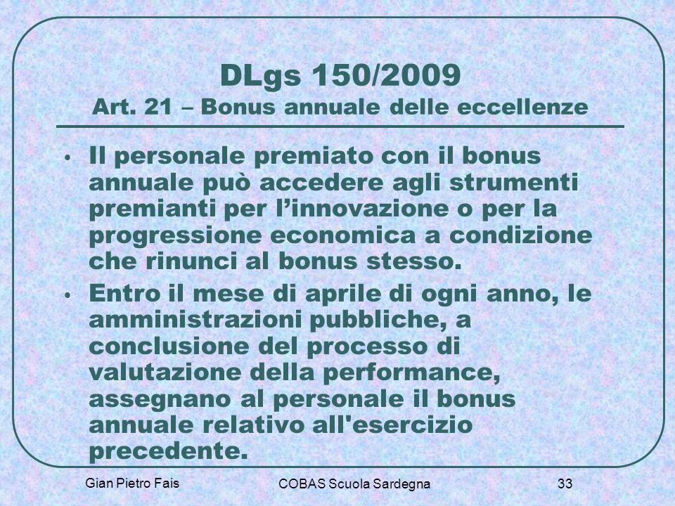 Gian Pietro Fais COBAS Scuola Sardegna 33 DLgs 150/2009 Art. 21 – Bonus annuale delle eccellenze Il personale premiato con il bonus annuale può accede