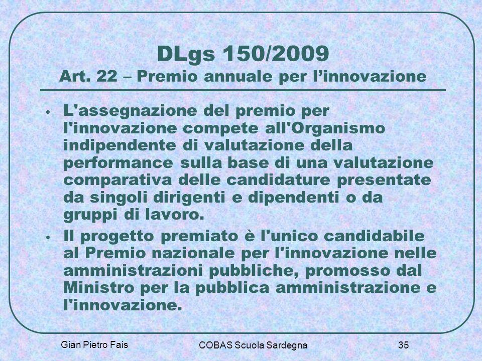 Gian Pietro Fais COBAS Scuola Sardegna 35 DLgs 150/2009 Art. 22 – Premio annuale per linnovazione L'assegnazione del premio per l'innovazione compete