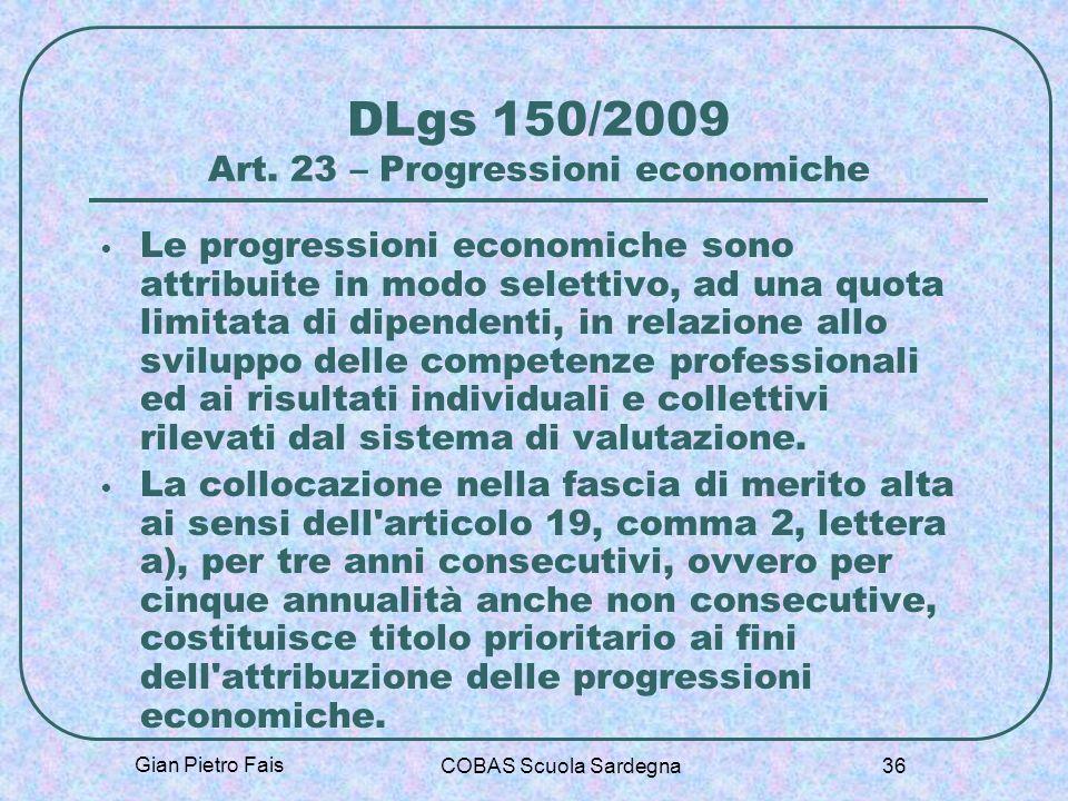 Gian Pietro Fais COBAS Scuola Sardegna 36 DLgs 150/2009 Art. 23 – Progressioni economiche Le progressioni economiche sono attribuite in modo selettivo