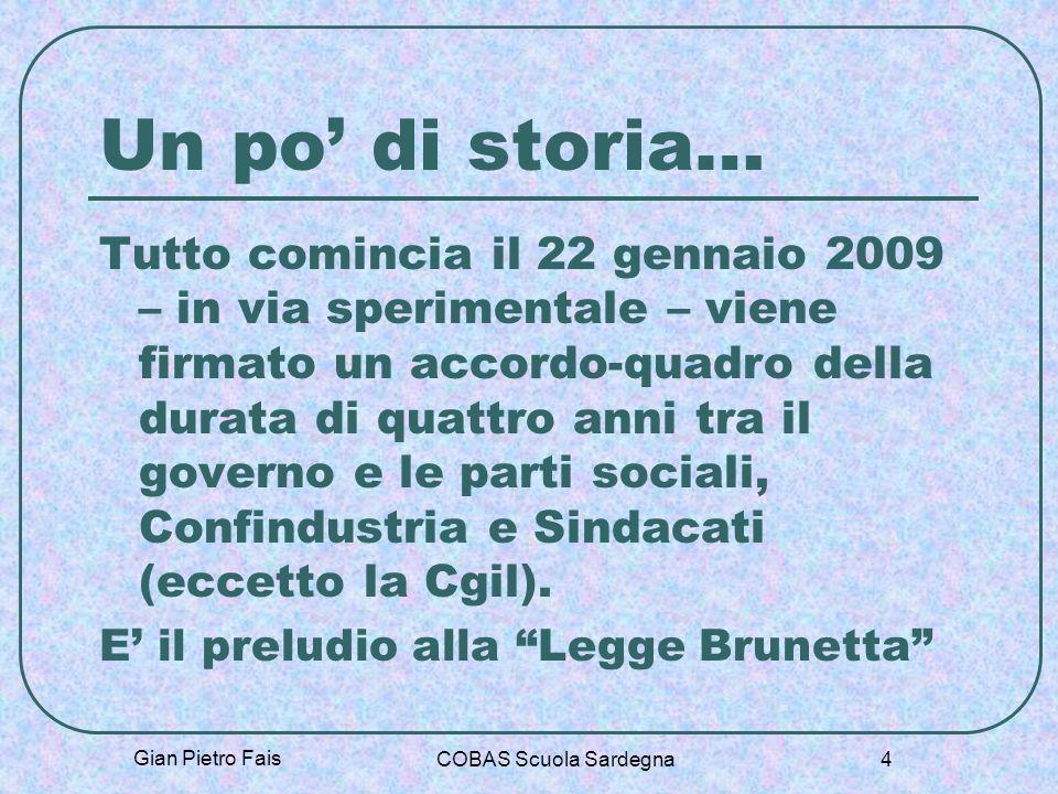 Gian Pietro Fais COBAS Scuola Sardegna 4 Un po di storia… Tutto comincia il 22 gennaio 2009 – in via sperimentale – viene firmato un accordo-quadro de