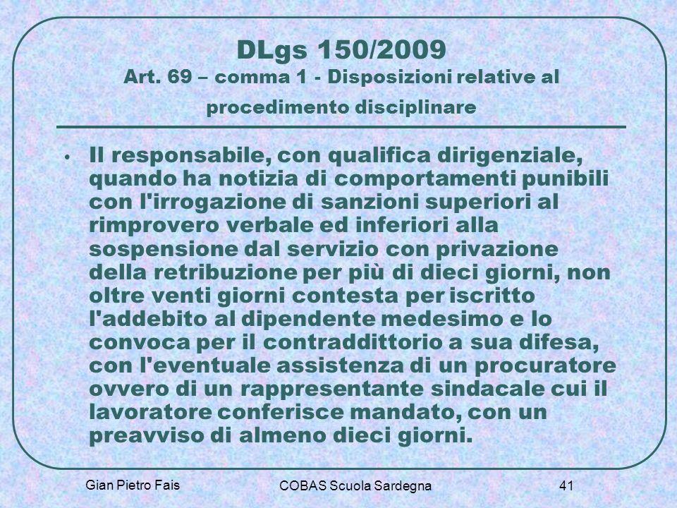 Gian Pietro Fais COBAS Scuola Sardegna 41 DLgs 150/2009 Art. 69 – comma 1 - Disposizioni relative al procedimento disciplinare Il responsabile, con qu