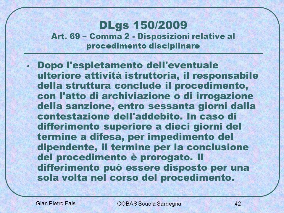 Gian Pietro Fais COBAS Scuola Sardegna 42 DLgs 150/2009 Art. 69 – Comma 2 - Disposizioni relative al procedimento disciplinare Dopo l'espletamento del