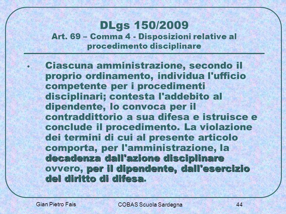 Gian Pietro Fais COBAS Scuola Sardegna 44 DLgs 150/2009 Art. 69 – Comma 4 - Disposizioni relative al procedimento disciplinare decadenza dall'azione d
