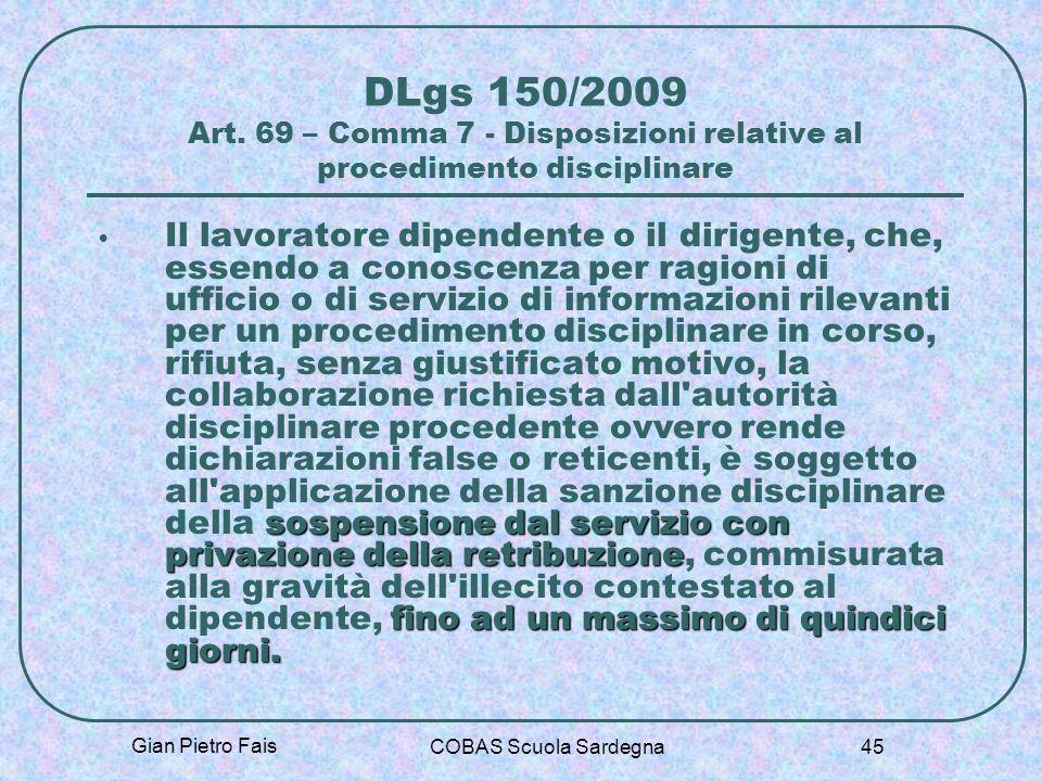 Gian Pietro Fais COBAS Scuola Sardegna 45 DLgs 150/2009 Art. 69 – Comma 7 - Disposizioni relative al procedimento disciplinare sospensione dal servizi