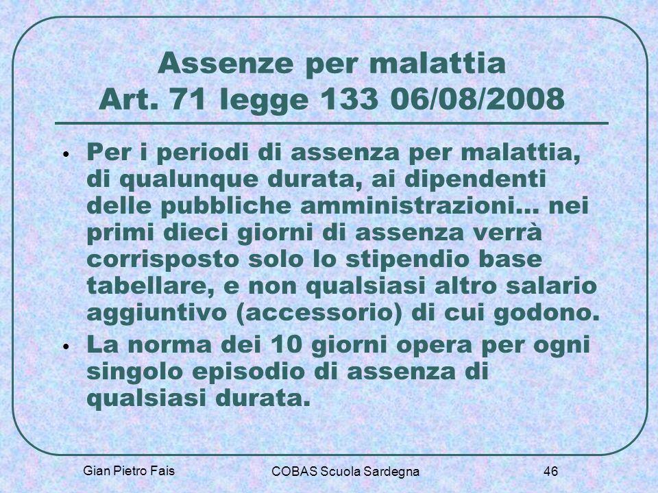 Gian Pietro Fais COBAS Scuola Sardegna 46 Assenze per malattia Art. 71 legge 133 06/08/2008 Per i periodi di assenza per malattia, di qualunque durata