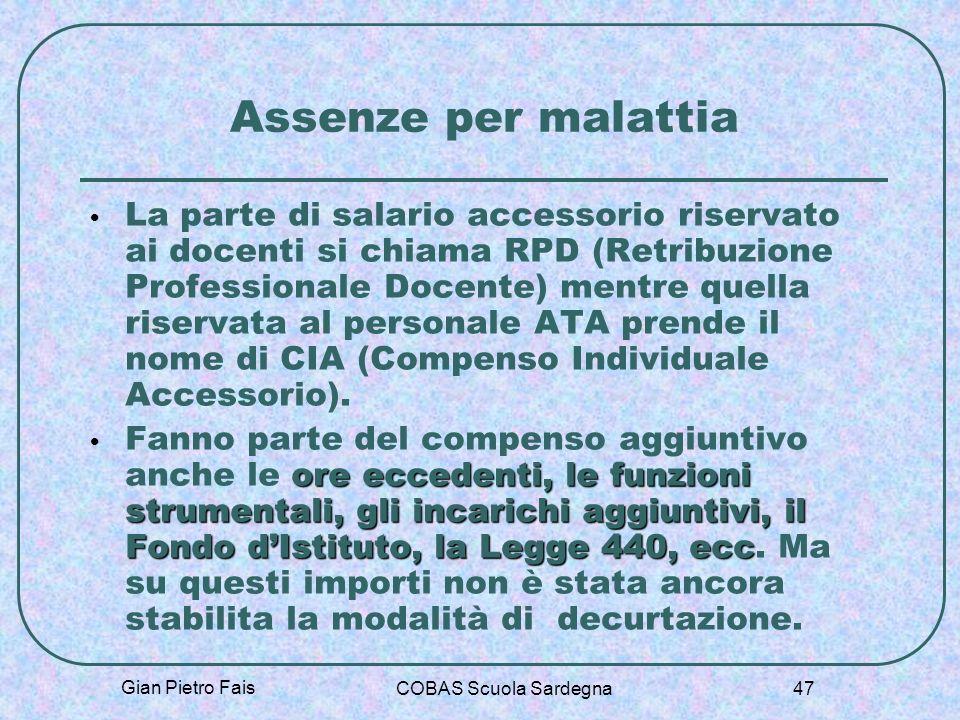 Gian Pietro Fais COBAS Scuola Sardegna 47 Assenze per malattia La parte di salario accessorio riservato ai docenti si chiama RPD (Retribuzione Profess