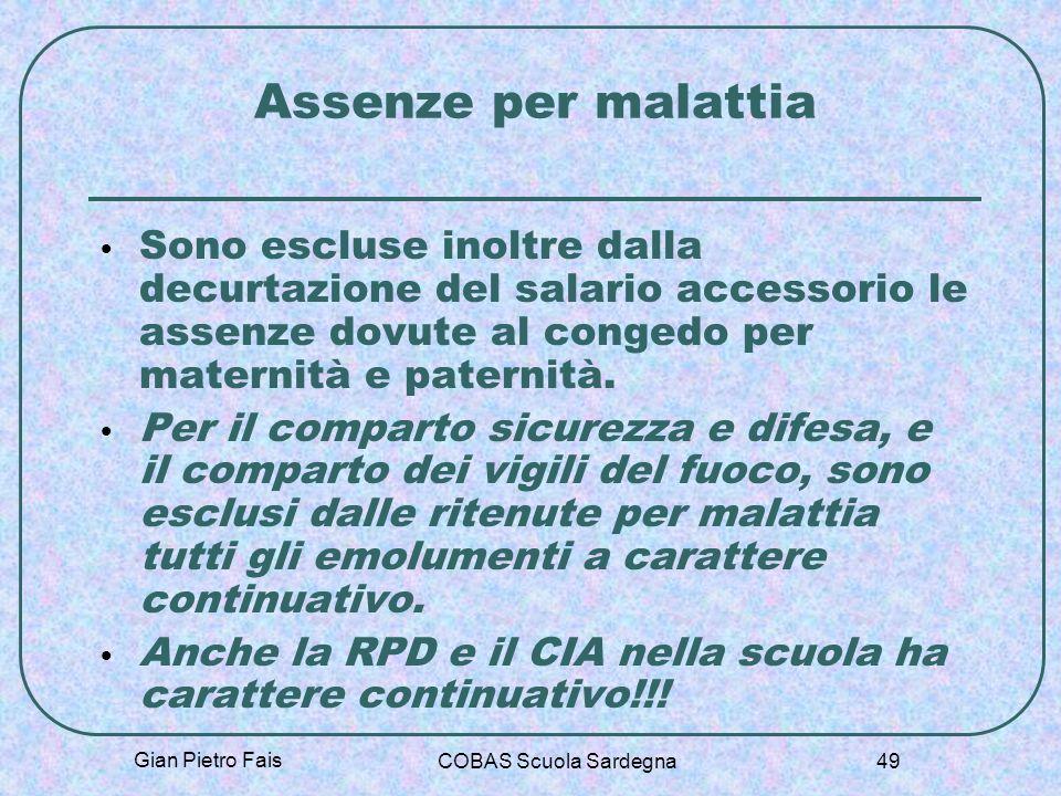 Gian Pietro Fais COBAS Scuola Sardegna 49 Assenze per malattia Sono escluse inoltre dalla decurtazione del salario accessorio le assenze dovute al con