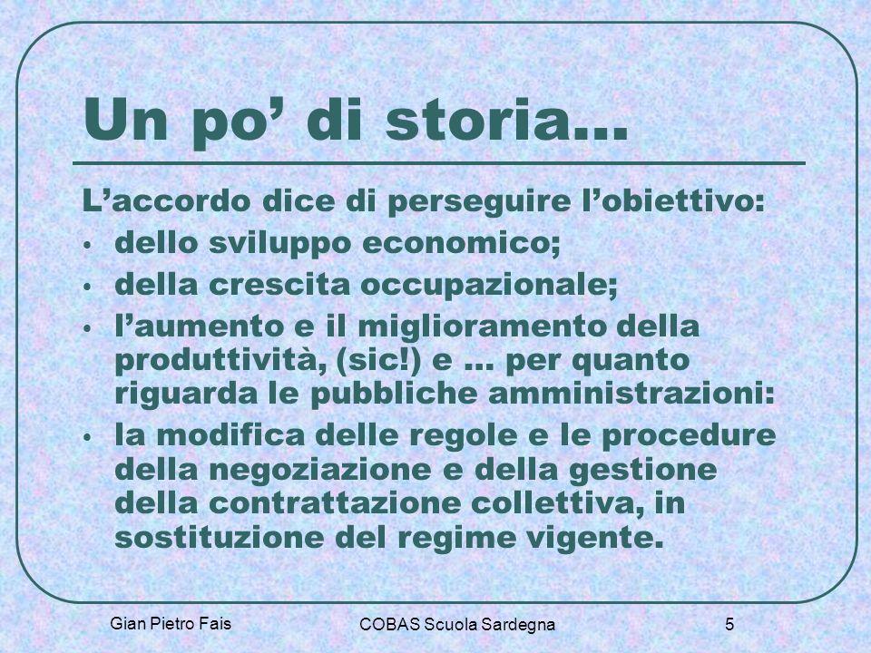 Gian Pietro Fais COBAS Scuola Sardegna 5 Un po di storia… Laccordo dice di perseguire lobiettivo: dello sviluppo economico; della crescita occupaziona