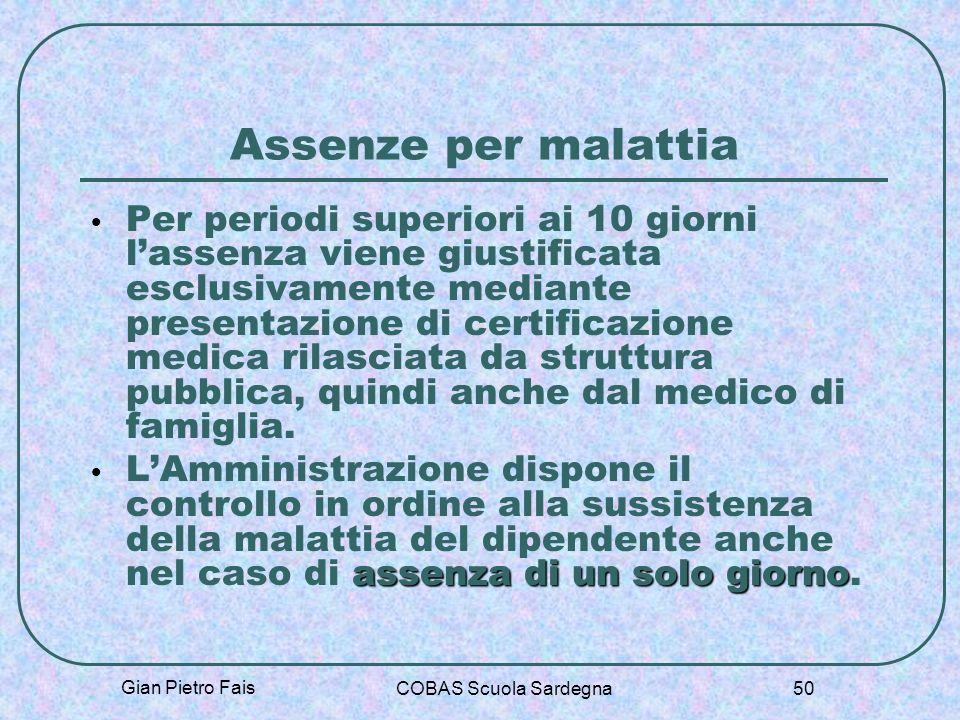 Gian Pietro Fais COBAS Scuola Sardegna 50 Assenze per malattia Per periodi superiori ai 10 giorni lassenza viene giustificata esclusivamente mediante