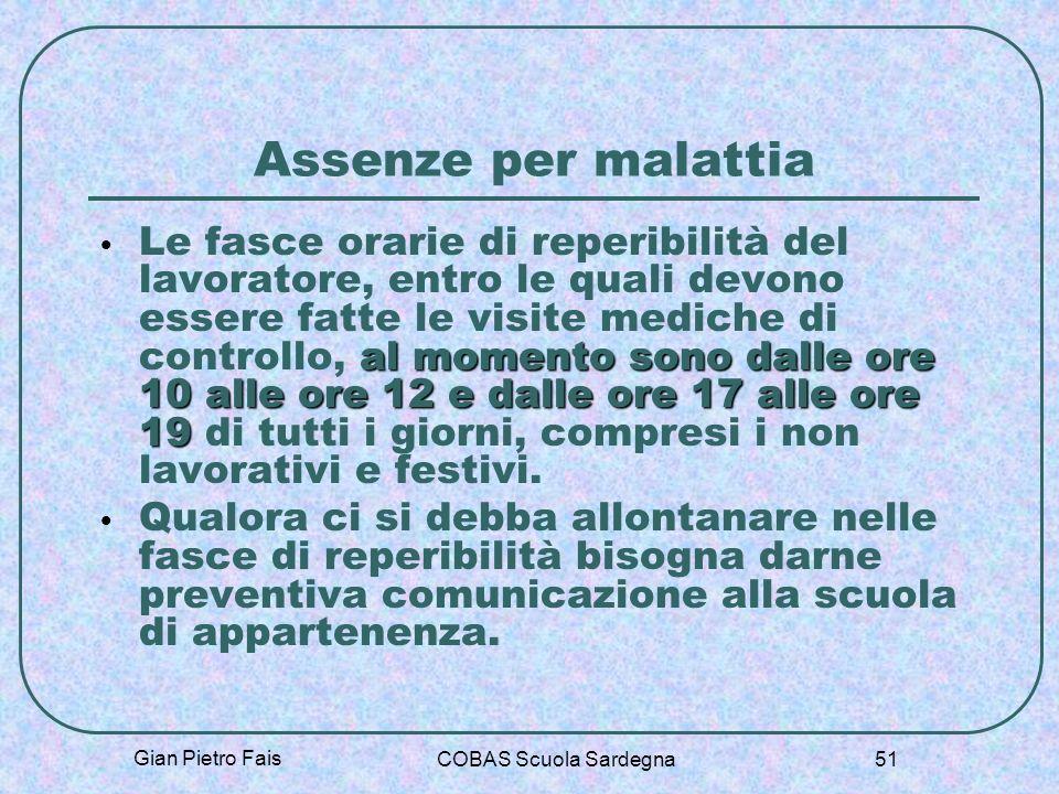 Gian Pietro Fais COBAS Scuola Sardegna 51 Assenze per malattia al momentosono dalle ore 10 alle ore 12 e dalle ore 17alle ore 19 Le fasce orarie di re