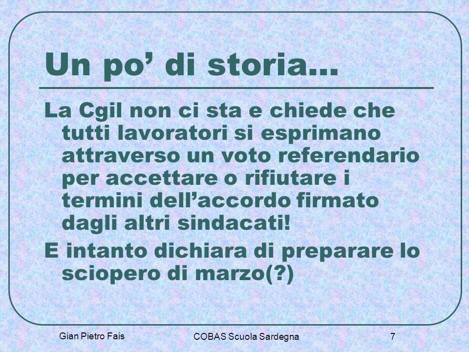 Gian Pietro Fais COBAS Scuola Sardegna 7 Un po di storia… La Cgil non ci sta e chiede che tutti lavoratori si esprimano attraverso un voto referendari