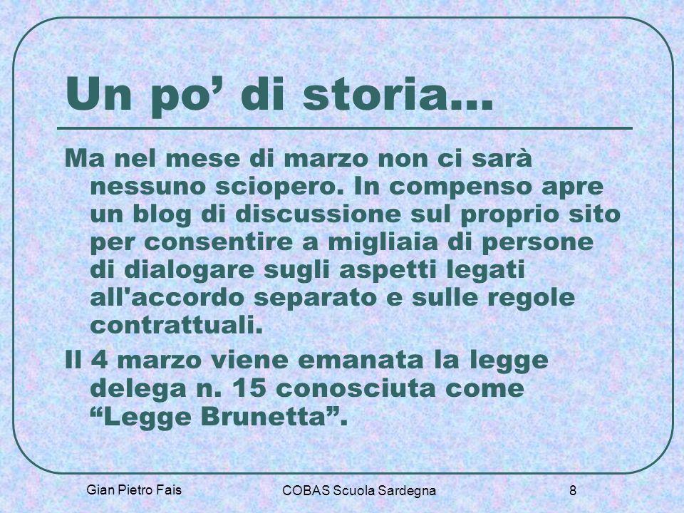 Gian Pietro Fais COBAS Scuola Sardegna 8 Un po di storia… Ma nel mese di marzo non ci sarà nessuno sciopero. In compenso apre un blog di discussione s