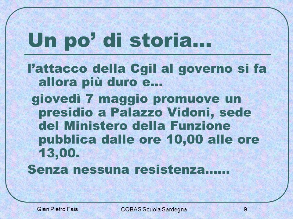 Gian Pietro Fais COBAS Scuola Sardegna 9 Un po di storia… lattacco della Cgil al governo si fa allora più duro e… giovedì 7 maggio promuove un presidi