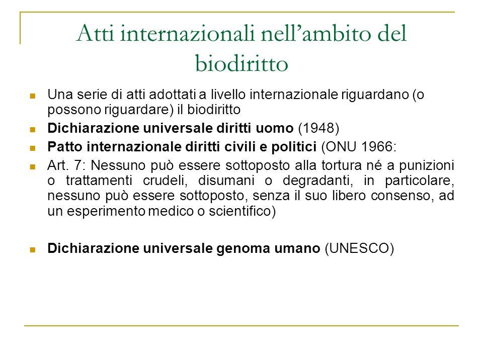 Atti internazionali nellambito del biodiritto Una serie di atti adottati a livello internazionale riguardano (o possono riguardare) il biodiritto Dich