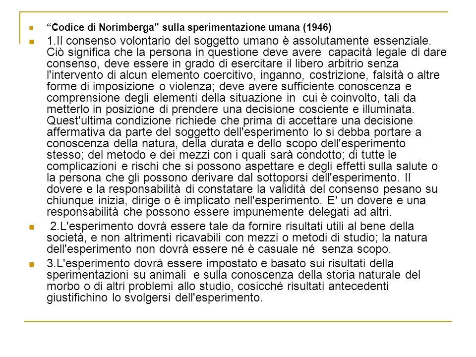 Codice di Norimberga sulla sperimentazione umana (1946) 1.Il consenso volontario del soggetto umano è assolutamente essenziale. Ciò significa che la p