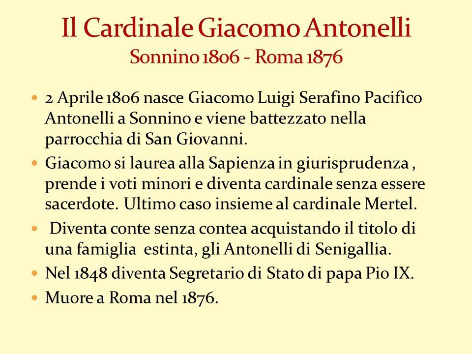 2 Aprile 1806 nasce Giacomo Luigi Serafino Pacifico Antonelli a Sonnino e viene battezzato nella parrocchia di San Giovanni. Giacomo si laurea alla Sa