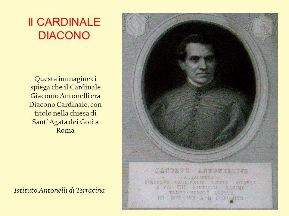 Questa immagine ci spiega che il Cardinale Giacomo Antonelli era Diacono Cardinale, con titolo nella chiesa di Sant Agata dei Goti a Roma Istituto Ant