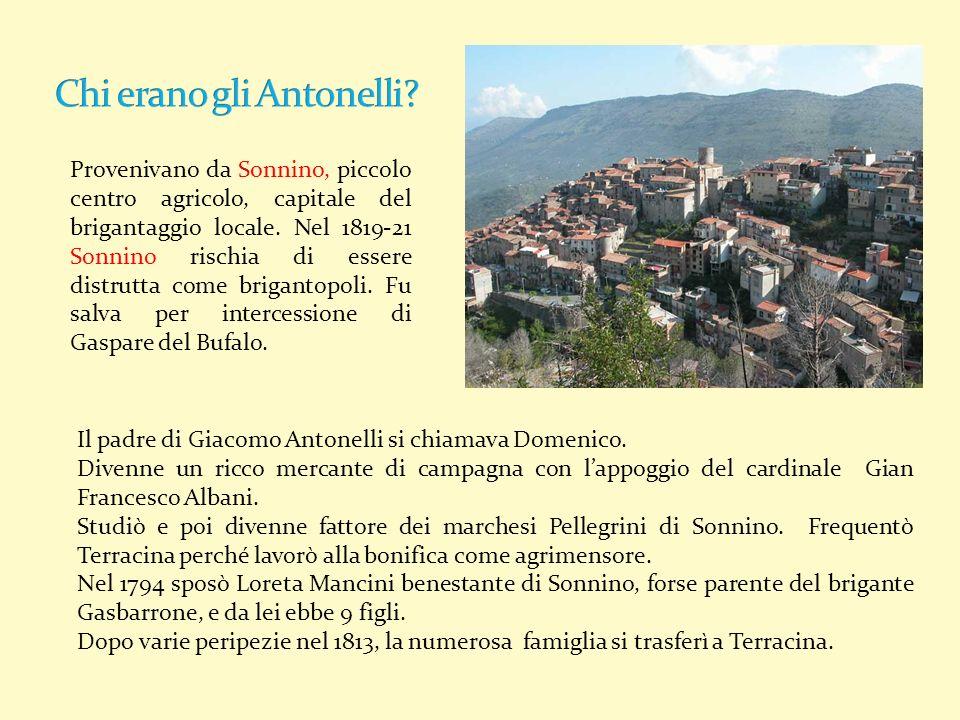 Provenivano da Sonnino, piccolo centro agricolo, capitale del brigantaggio locale. Nel 1819-21 Sonnino rischia di essere distrutta come brigantopoli.