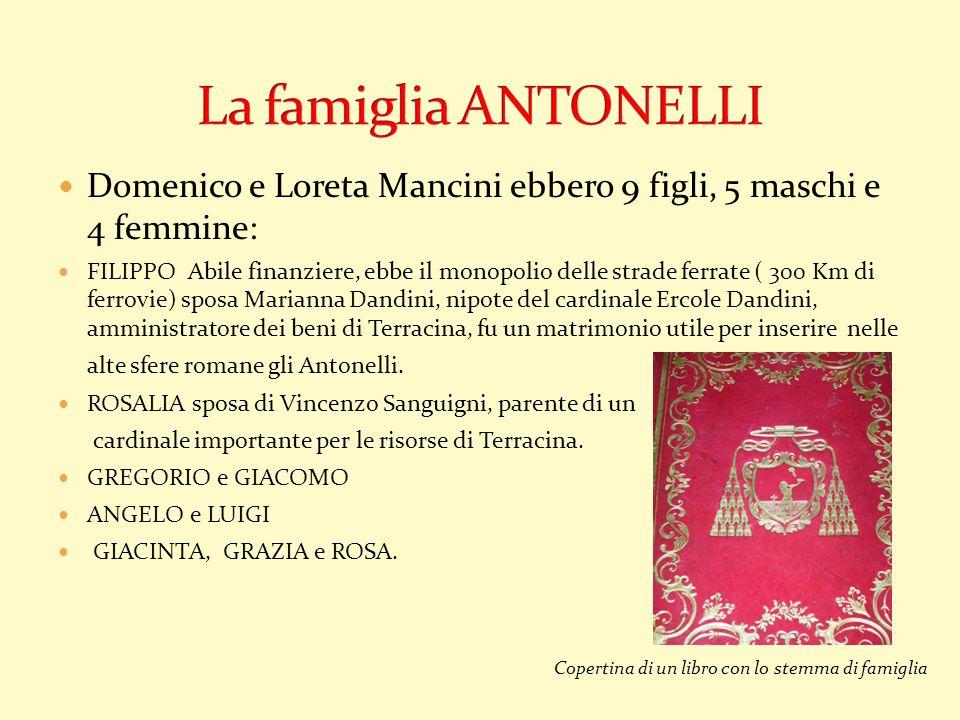 Domenico e Loreta Mancini ebbero 9 figli, 5 maschi e 4 femmine: FILIPPO Abile finanziere, ebbe il monopolio delle strade ferrate ( 300 Km di ferrovie)