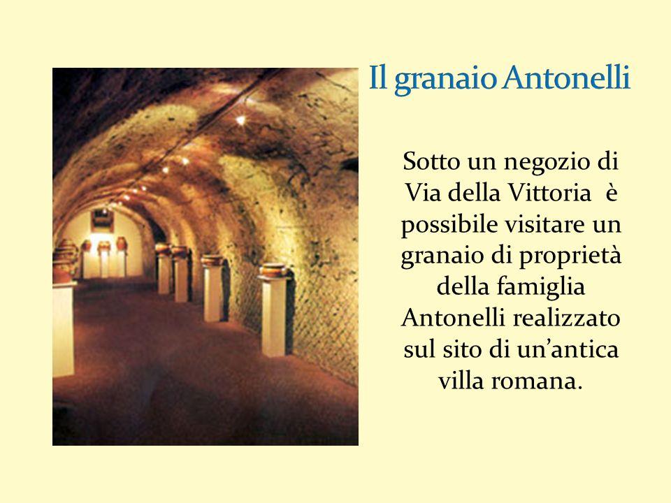 Sotto un negozio di Via della Vittoria è possibile visitare un granaio di proprietà della famiglia Antonelli realizzato sul sito di unantica villa romana.