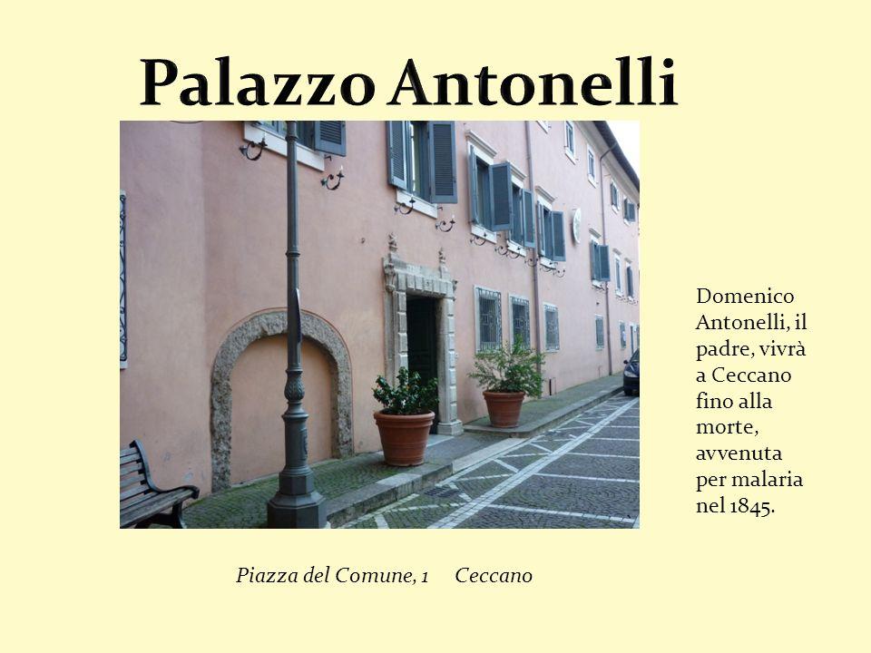 Domenico Antonelli, il padre, vivrà a Ceccano fino alla morte, avvenuta per malaria nel 1845. Piazza del Comune, 1 Ceccano