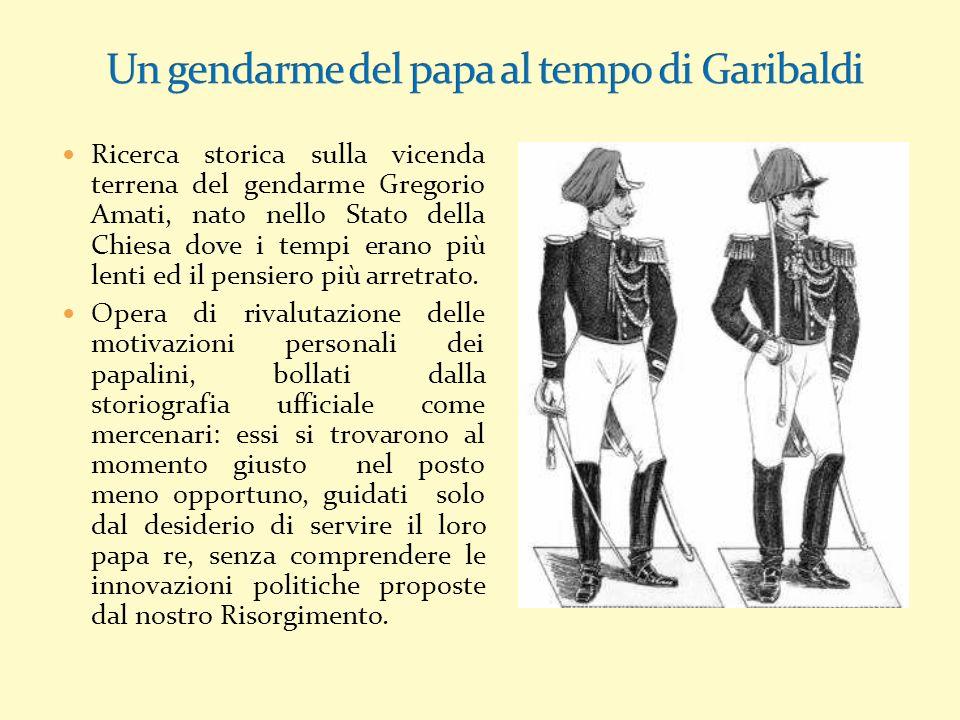 Ricerca storica sulla vicenda terrena del gendarme Gregorio Amati, nato nello Stato della Chiesa dove i tempi erano più lenti ed il pensiero più arretrato.