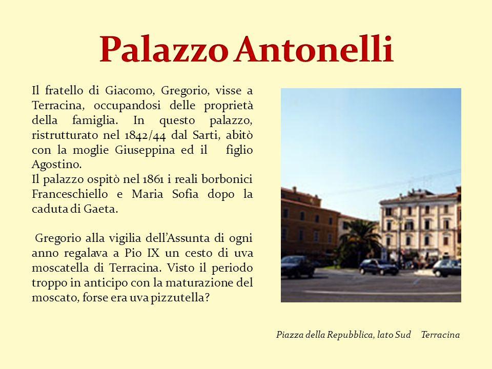 Il fratello di Giacomo, Gregorio, visse a Terracina, occupandosi delle proprietà della famiglia. In questo palazzo, ristrutturato nel 1842/44 dal Sart