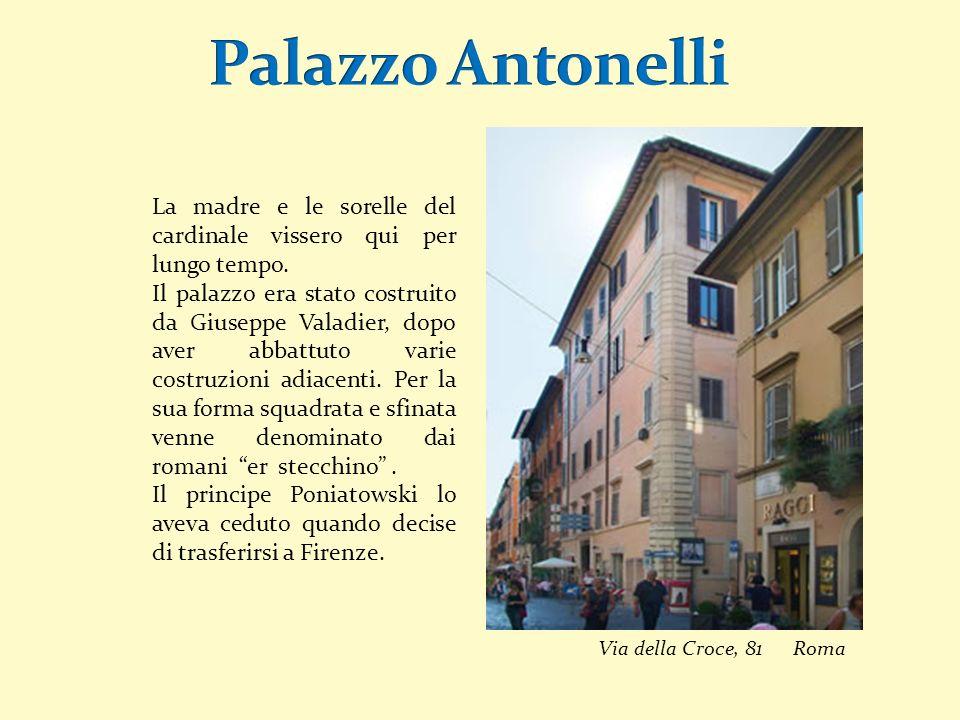 La madre e le sorelle del cardinale vissero qui per lungo tempo. Il palazzo era stato costruito da Giuseppe Valadier, dopo aver abbattuto varie costru